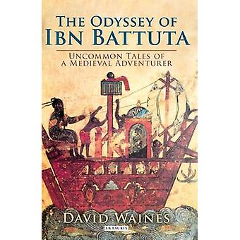 The Odyssey of Ibn Battuta - Uncommon Tales of a Medieval Adventurer b