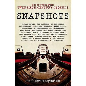 Snapshots - Encounters with Twentieth-Century Legends by Herbert Kretz