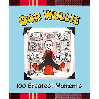Oor Wullie's 100 Greatest Moments by Oor Wullie - 9781910230459 Book