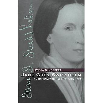 Jane Grey Swisshelm - An Unconventional Life - 1815-1884 (1st New edit