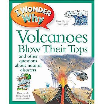 Ik vraag me af waarom vulkanen blazen hun toppen