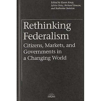 Nytänkande Federalism: Medborgare, marknader och regeringarna i en föränderlig värld