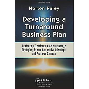 Developing a Turnaround Business Plan: Leadership Techniques to Activate Change Strategies, Secure Competitive...