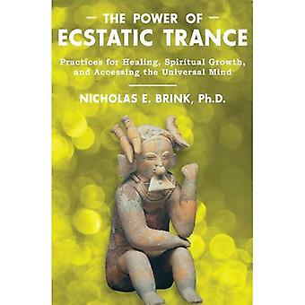 Power Of Ecstatic Trance: Practices for Healing, Spiritual Growth, and Accessing the Universal Mind