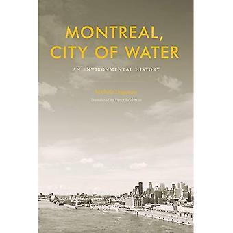 Montreal, stad van Water: een milieu geschiedenis (natuur   Geschiedenis   Society)