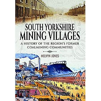 South Yorkshire Mining Villages: A History of the� Region's Former Coal Mining Communities