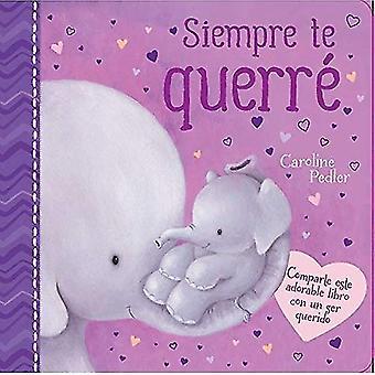 Siempre Te Querr (I Will Always Love You) [Board book]