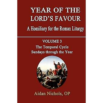 Year of the Lords Favour. a Homiliary for the Roman Liturgy. Volume 3 The Temporal Cycle Sundays Through the Year by Nichols & Aidan
