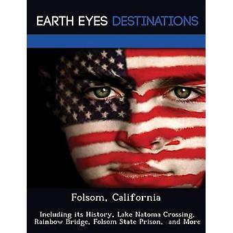 Folsom California inkludert dens historie Lake Natoma krysset Rainbow Bridge Folsom State Prison og mer ved Black & Johnathan