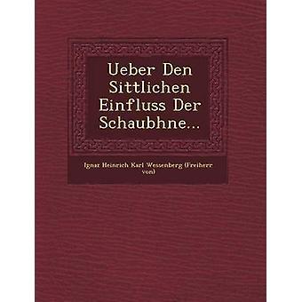Ueber Den Sittlichen Einfluss Der Schaubhne... by Ignaz Heinrich Karl Wessenberg Freiherr