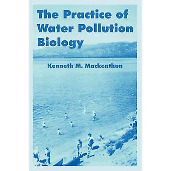 La pratique de la biologie de la Pollution l'eau par Mackenthun & Kenneth M.
