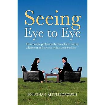 Seeing Eye to Eye How People Professionals Can Achieve Lasting Alignment and Success Within Their Business by Kettleborough & Jonathan