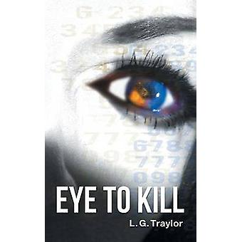 Eye to Kill by Traylor & L. G.