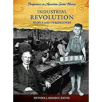 Industrial Revolution  People and Perspectives by Edited by Jennifer Lee Goloboy