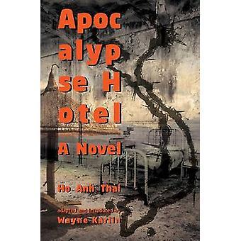 Apocalypse Hotel - A Novel by Ho Thai - Jonathan McIntyre - Wayne Karl