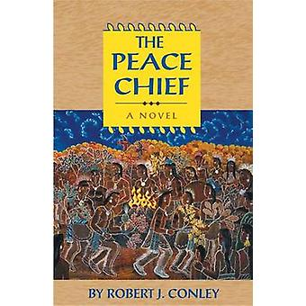 The Peace Chief (New edition) by Robert J. Conley - 9780806133683 Book