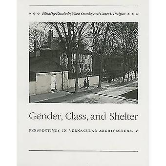 Gender - Class - and Shelter by Elizabeth C Cromley - Carter L Hudgin