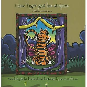 How Tiger Got His Stripes - A Folktale from Vietnam by Baird Hoffmire