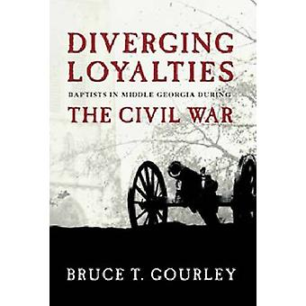 Diverging Loyalties - Baptists in Middle Georgia During the Civil War