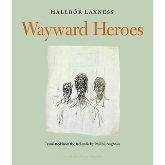 Wayward Heroes by Halldor Laxness - Philip Roughton - 9780914671091 B