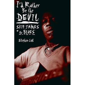 I'd Rather be the Devil - Skip James and the Blues by Stephen Calt - 9
