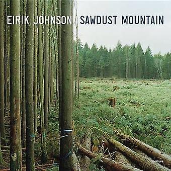 Eirik Johnson - Sawdust Mountain by Tess Gallagher - Eirik Johnson - E