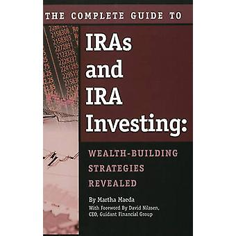 Complete Guide to IRAs and IRA Investing - Wealth-Building Strategies