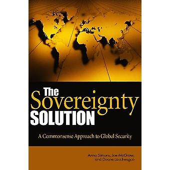 The Sovereignty Solution - A Common Sense Approach to Global Security
