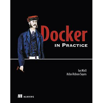 Docker in Practice by Ian Miell - Aiden Hobson Sayers - 9781617292729
