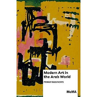 Modern Art in the Arab World - Primary Documents by Modern Art in the