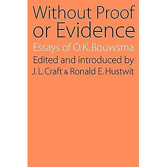 Without Proof or Evidence - Essays of O. K. Bouwsma by O. K. Bouwsma -