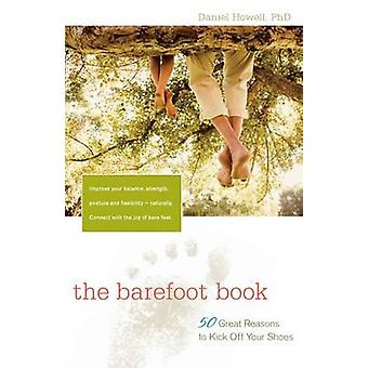 The Barefoot Book - 50 Great Reasons to Kick Off Your Shoes by Daniel