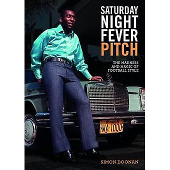 Saturday Night Fever Pitch - The Magic and Madness of Football Style b