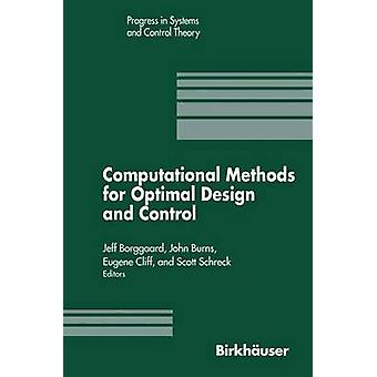 Computational Methods for Optimal Design and Control  Proceedings of the AFOSR Workshop on Optimal Design and Control Arlington Virginia 30 September3 October 1997 by Borggaard & J.