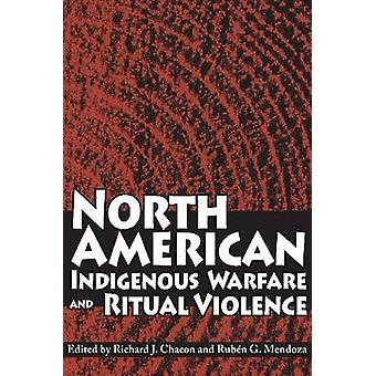 North American Indigenous Warfare and Ritual Violence by Richard J. C