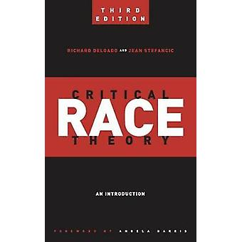 Critical Race Theory Third Edition An Introduction by Delgado & Richard