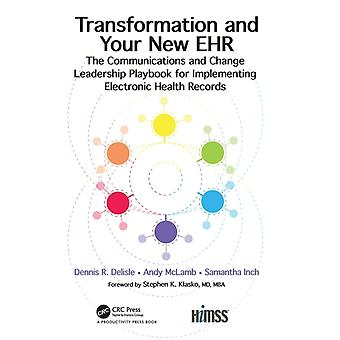 Transformation and Your New EHR  The Communications and Change Leadership Playbook for Implementing Electronic Health Records by Delisle & Dennis R.