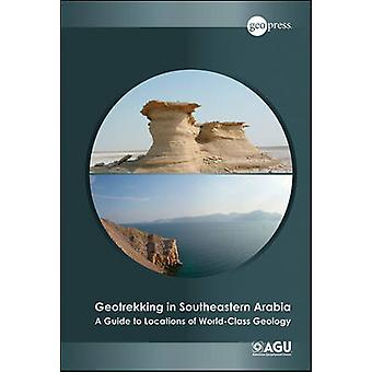Geotrekking in Southeastern Arabia - A Guide to Locations of World-Cla