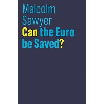 Can the Euro be Saved by Malcolm Sawyer