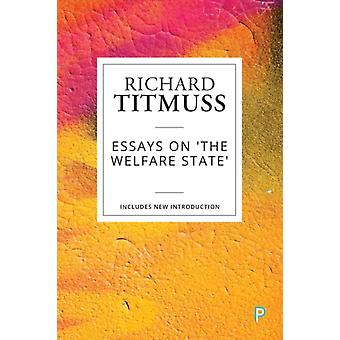 Essays on the Welfare State by Richard M Titmuss