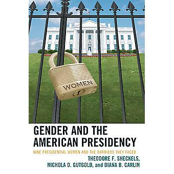 Gender and the American Presidency Nine Presidential Women and the Barriers They Faced by Sheckels