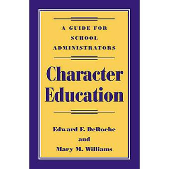 Character Education A Guide for School Administrators by Deroche & Edward F.