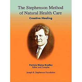 The Stephenson Method of Natural health Care Creative Healing by Bradley & Patricia Blaine
