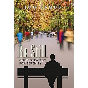 Be Still Gods Strategy for Serenity in a World Gone Mad van Lands & Jon E.