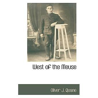 West of the Meuse by Quane & Oliver J.