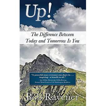 Up The Difference Between Today and Tomorrow Is You by Ravener & Bob