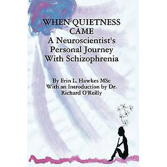 When Quietness Came A Neuroscientists Personal Journey with Schizophrenia by Hawkes & Erin Lynne