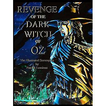 Revenge of the Dark Witch of Oz The Illustrated Screenplay by LeMieux & Patrick