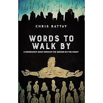 Words to Walk By A Discipleship Guide Through the Sermon on the Mount by Rattay & Chris