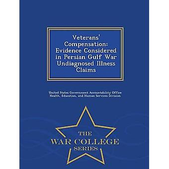 Veterans Compensation Evidence Considered in Persian Gulf War Undiagnosed Illness Claims  War College Series by United States Government Accountability